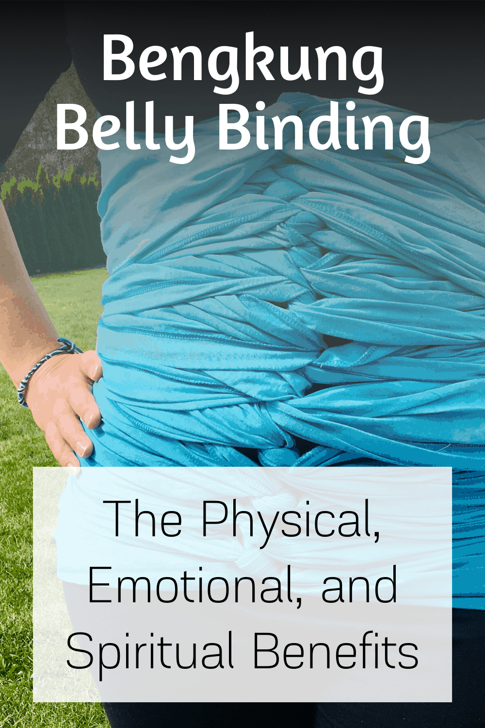 BengKung Belly Binding - The physical, emotional, and spiritual benefits