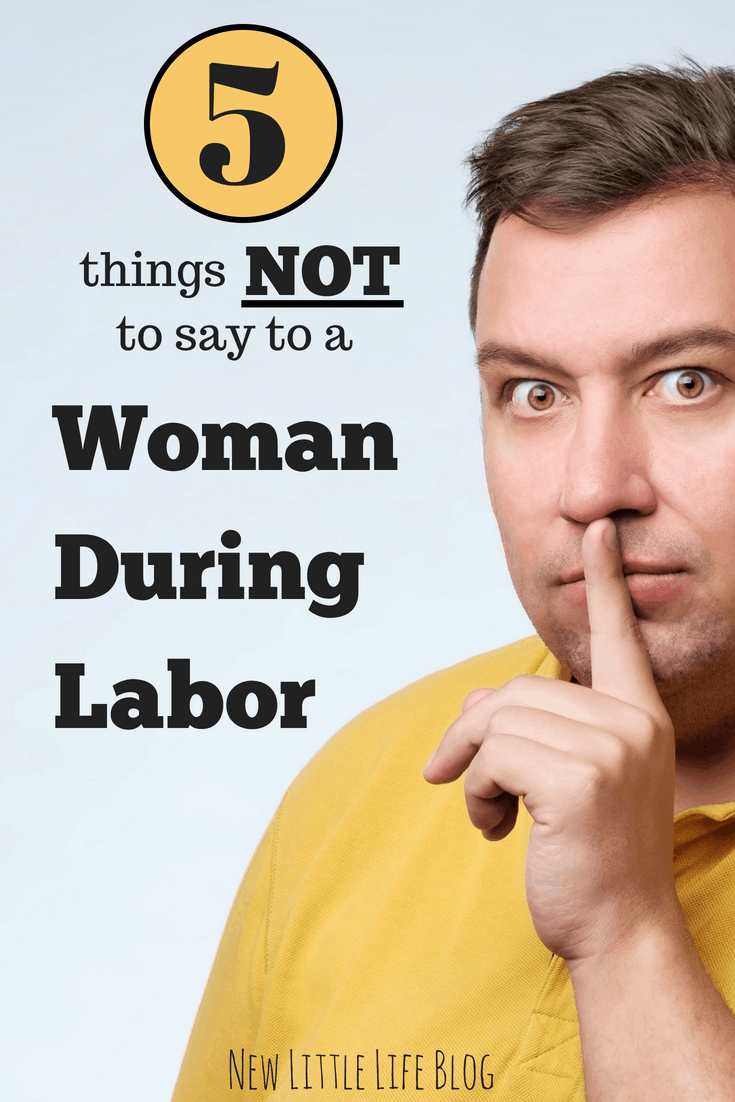 5 Things NOT to Say to a Woman in Labor - And What to Say Instead